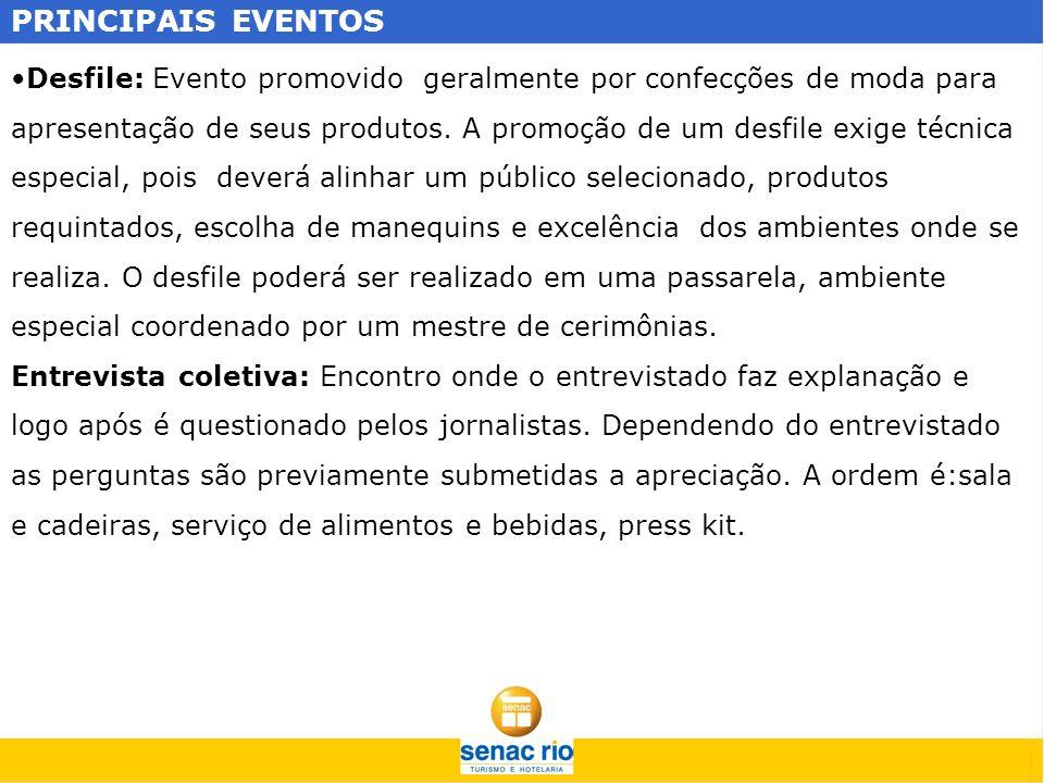 PRINCIPAIS EVENTOS Desfile: Evento promovido geralmente por confecções de moda para apresentação de seus produtos. A promoção de um desfile exige técn