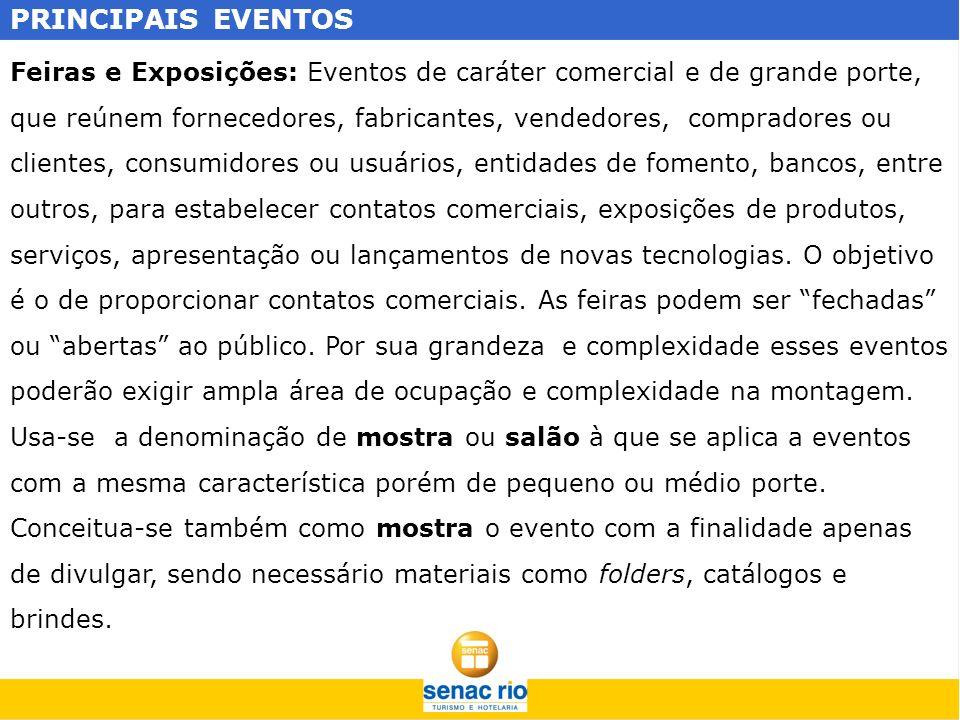 PRINCIPAIS EVENTOS Feiras e Exposições: Eventos de caráter comercial e de grande porte, que reúnem fornecedores, fabricantes, vendedores, compradores
