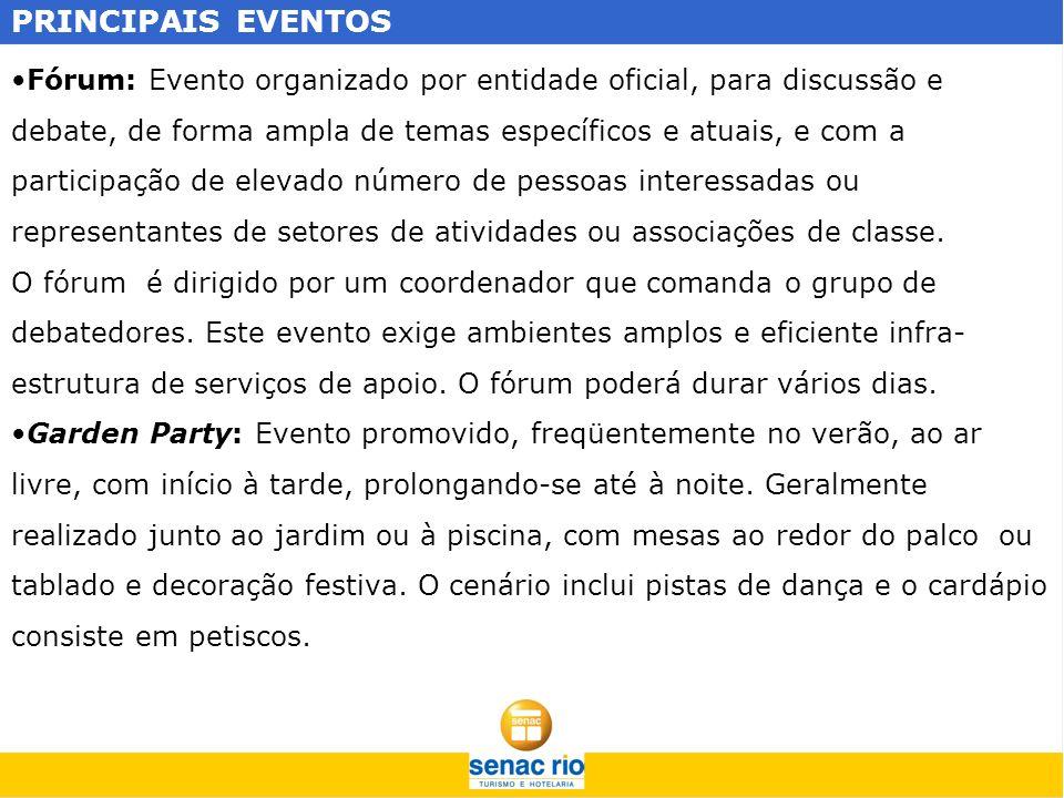 PRINCIPAIS EVENTOS Fórum: Evento organizado por entidade oficial, para discussão e debate, de forma ampla de temas específicos e atuais, e com a parti