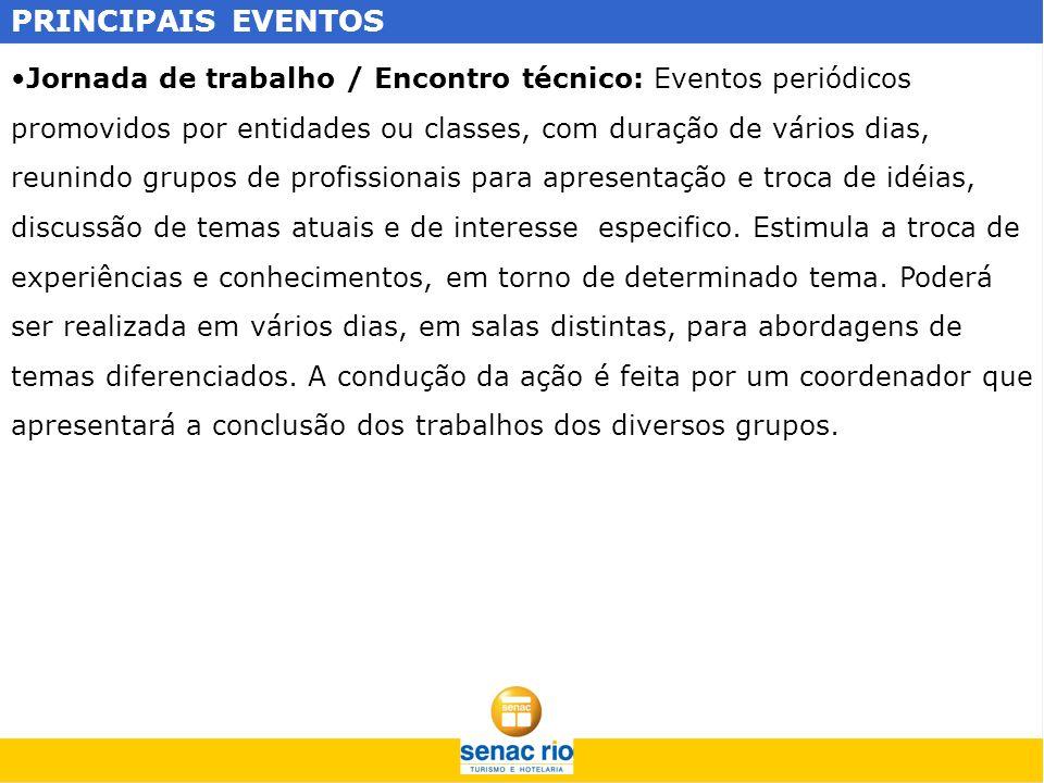 PRINCIPAIS EVENTOS Jornada de trabalho / Encontro técnico: Eventos periódicos promovidos por entidades ou classes, com duração de vários dias, reunind