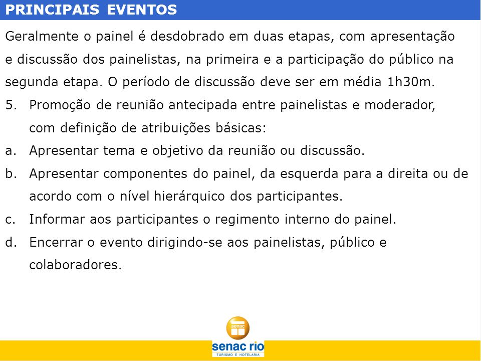 PRINCIPAIS EVENTOS Geralmente o painel é desdobrado em duas etapas, com apresentação e discussão dos painelistas, na primeira e a participação do públ