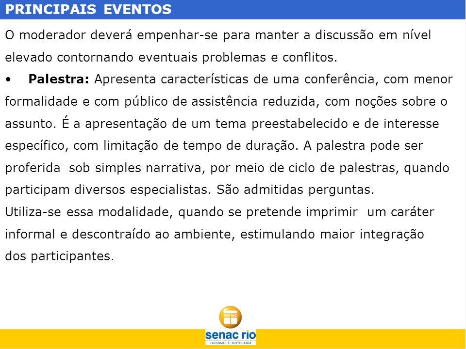 PRINCIPAIS EVENTOS O moderador deverá empenhar-se para manter a discussão em nível elevado contornando eventuais problemas e conflitos. Palestra: Apre