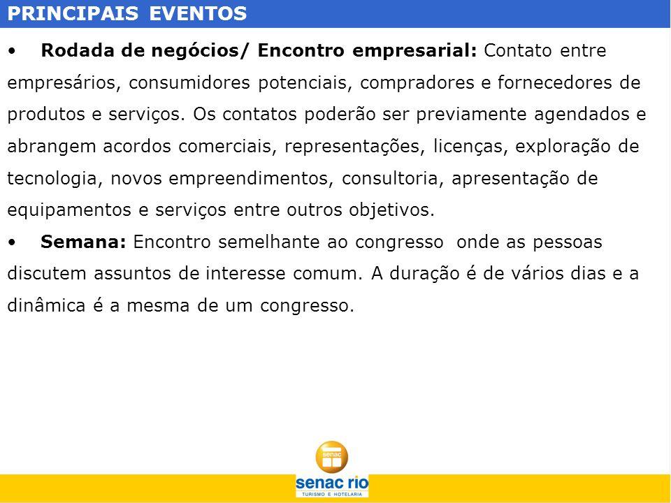 PRINCIPAIS EVENTOS Rodada de negócios/ Encontro empresarial: Contato entre empresários, consumidores potenciais, compradores e fornecedores de produto
