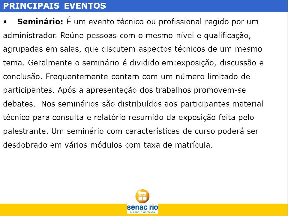 PRINCIPAIS EVENTOS Seminário: É um evento técnico ou profissional regido por um administrador. Reúne pessoas com o mesmo nível e qualificação, agrupad