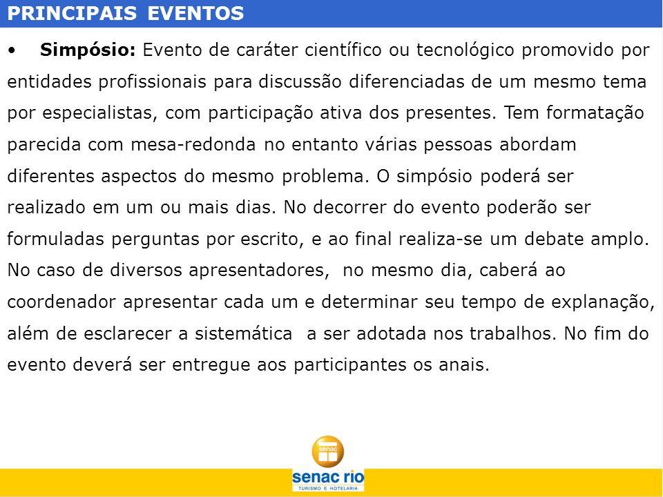 PRINCIPAIS EVENTOS Simpósio: Evento de caráter científico ou tecnológico promovido por entidades profissionais para discussão diferenciadas de um mesm