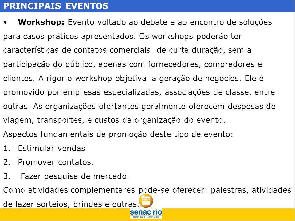 PRINCIPAIS EVENTOS Workshop: Evento voltado ao debate e ao encontro de soluções para casos práticos apresentados. Os workshops poderão ter característ