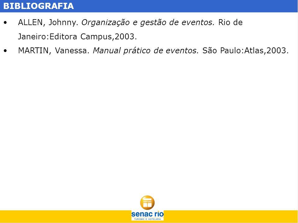 BIBLIOGRAFIA ALLEN, Johnny. Organização e gestão de eventos. Rio de Janeiro:Editora Campus,2003. MARTIN, Vanessa. Manual prático de eventos. São Paulo