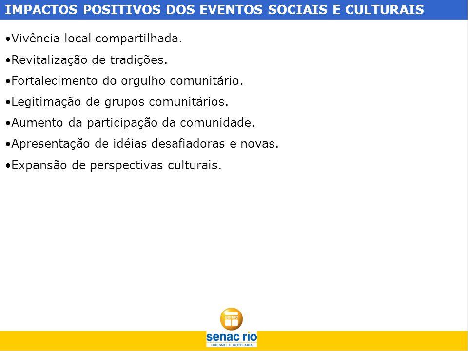 IMPACTOS POSITIVOS DOS EVENTOS SOCIAIS E CULTURAIS Vivência local compartilhada. Revitalização de tradições. Fortalecimento do orgulho comunitário. Le
