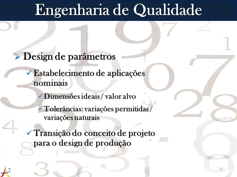 Design de parâmetros Design de parâmetros Estabelecimento de aplicações nominais Estabelecimento de aplicações nominais Dimensões ideais / valor alvo