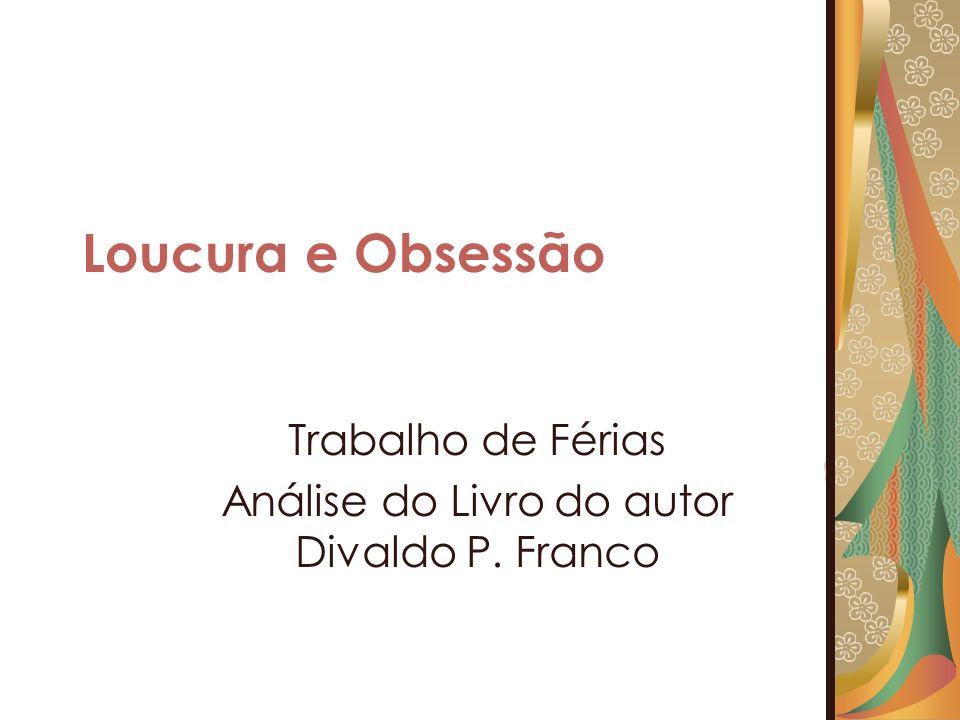 Loucura e Obsessão Trabalho de Férias Análise do Livro do autor Divaldo P. Franco