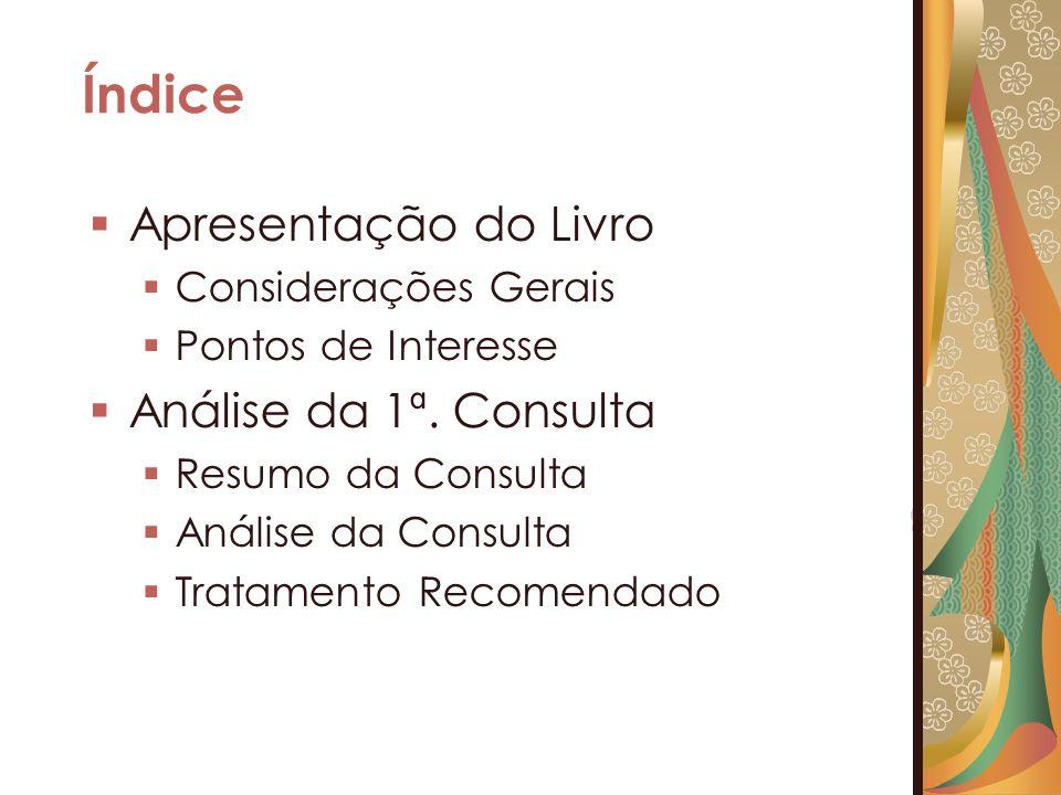 Índice Apresentação do Livro Considerações Gerais Pontos de Interesse Análise da 1ª. Consulta Resumo da Consulta Análise da Consulta Tratamento Recome