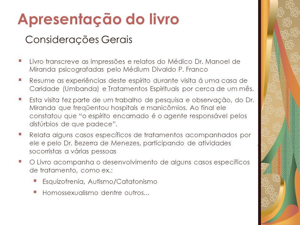 Apresentação do livro Livro transcreve as impressões e relatos do Médico Dr. Manoel de Miranda psicografadas pelo Médium Divaldo P. Franco Resume as e
