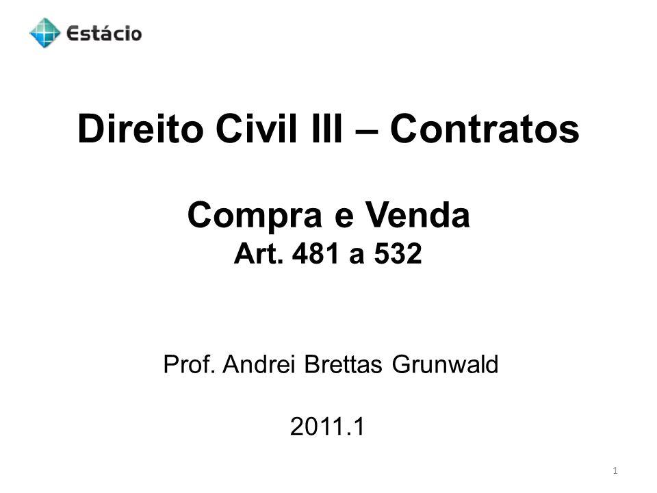 Direito Civil III – Contratos 2011.1 Prof. Andrei Brettas Grunwald 1 Compra e Venda Art. 481 a 532