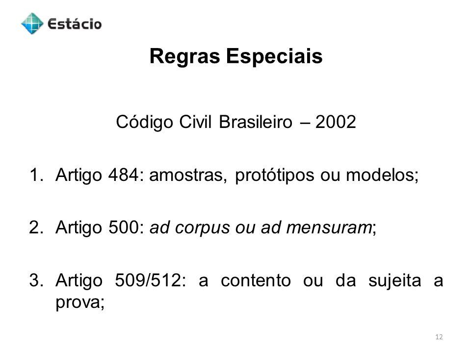 Regras Especiais 12 Código Civil Brasileiro – 2002 1.Artigo 484: amostras, protótipos ou modelos; 2.Artigo 500: ad corpus ou ad mensuram; 3.Artigo 509