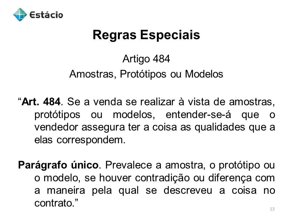 Regras Especiais 13 Artigo 484 Amostras, Protótipos ou Modelos Art. 484. Se a venda se realizar à vista de amostras, protótipos ou modelos, entender-s