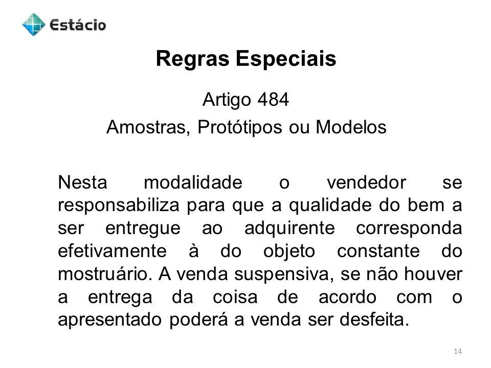 Regras Especiais 14 Artigo 484 Amostras, Protótipos ou Modelos Nesta modalidade o vendedor se responsabiliza para que a qualidade do bem a ser entregu