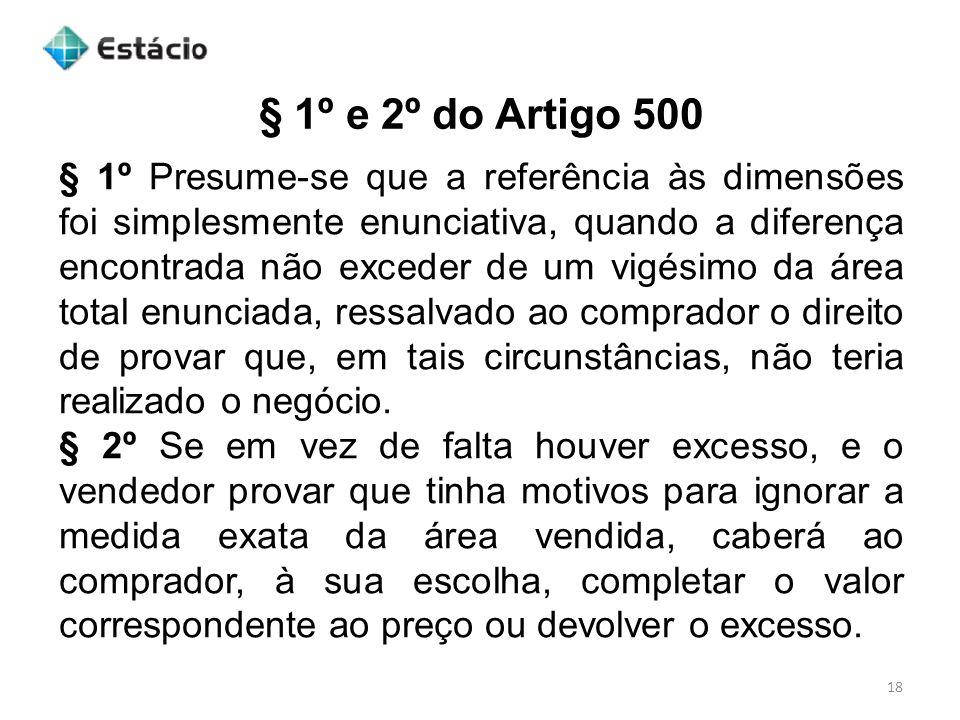 § 1º e 2º do Artigo 500 18 § 1º Presume-se que a referência às dimensões foi simplesmente enunciativa, quando a diferença encontrada não exceder de um