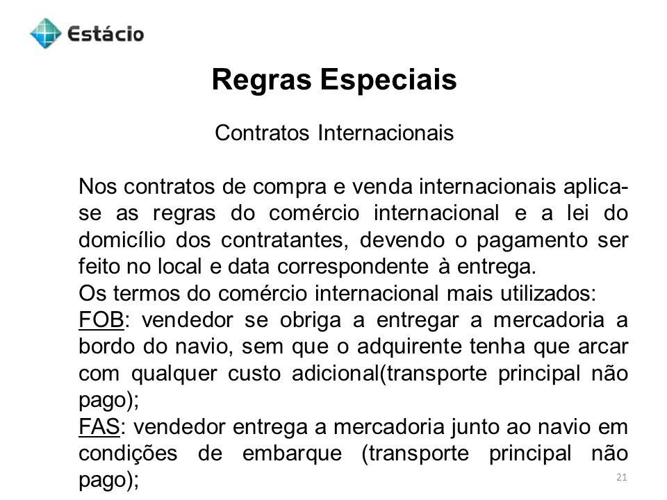 Regras Especiais 21 Contratos Internacionais Nos contratos de compra e venda internacionais aplica- se as regras do comércio internacional e a lei do