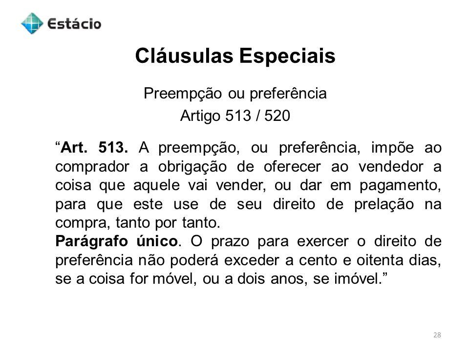 Cláusulas Especiais 28 Preempção ou preferência Artigo 513 / 520 Art. 513. A preempção, ou preferência, impõe ao comprador a obrigação de oferecer ao