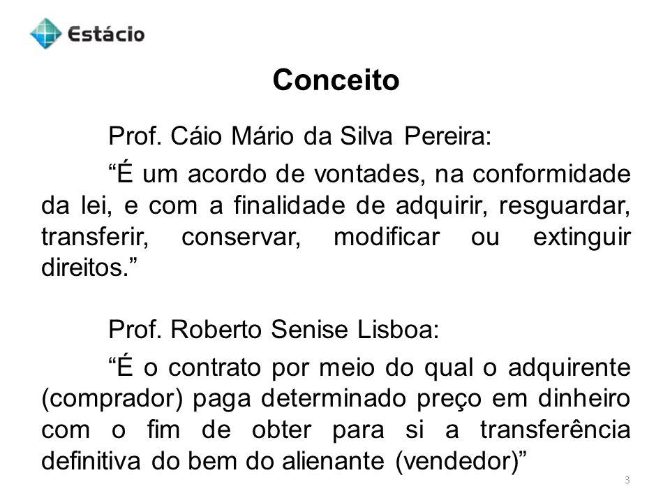Conceito 3 Prof. Cáio Mário da Silva Pereira: É um acordo de vontades, na conformidade da lei, e com a finalidade de adquirir, resguardar, transferir,