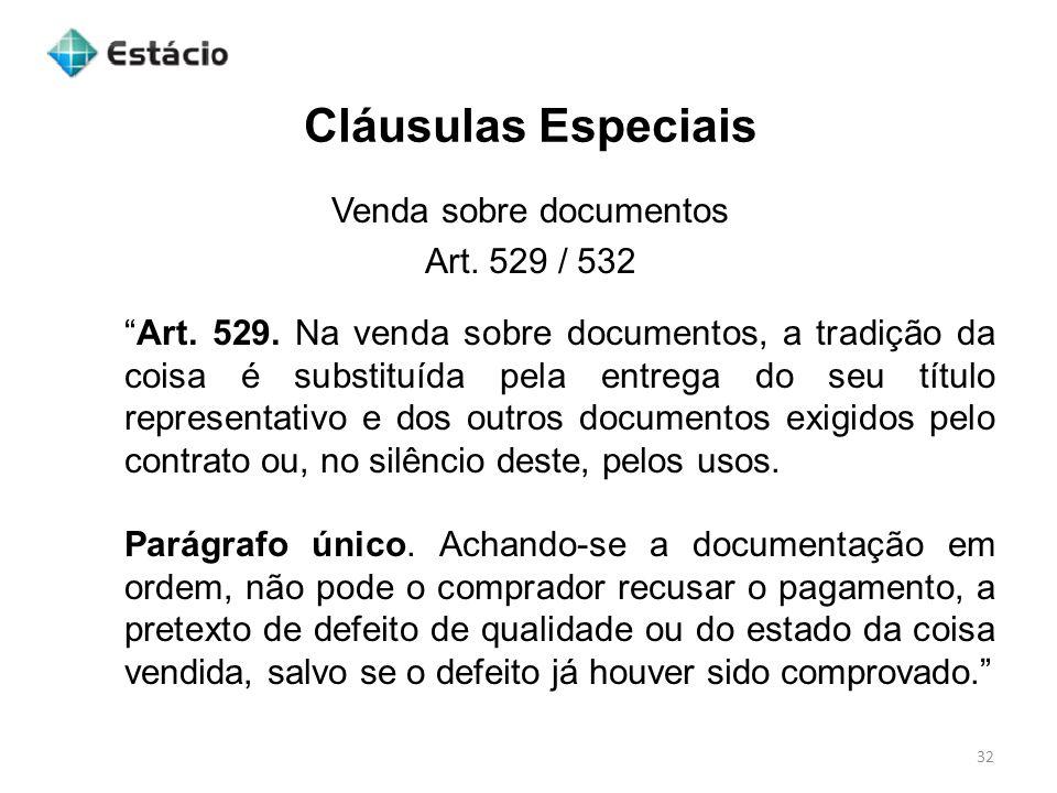 Cláusulas Especiais 32 Venda sobre documentos Art. 529 / 532 Art. 529. Na venda sobre documentos, a tradição da coisa é substituída pela entrega do se