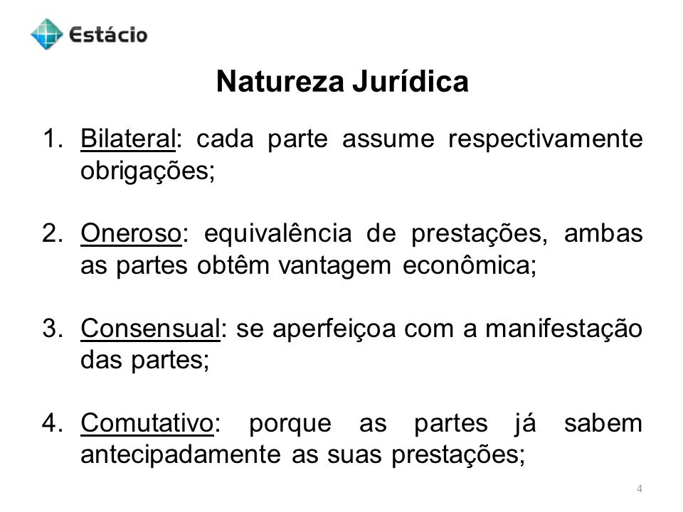 Natureza Jurídica 4 1.Bilateral: cada parte assume respectivamente obrigações; 2.Oneroso: equivalência de prestações, ambas as partes obtêm vantagem e