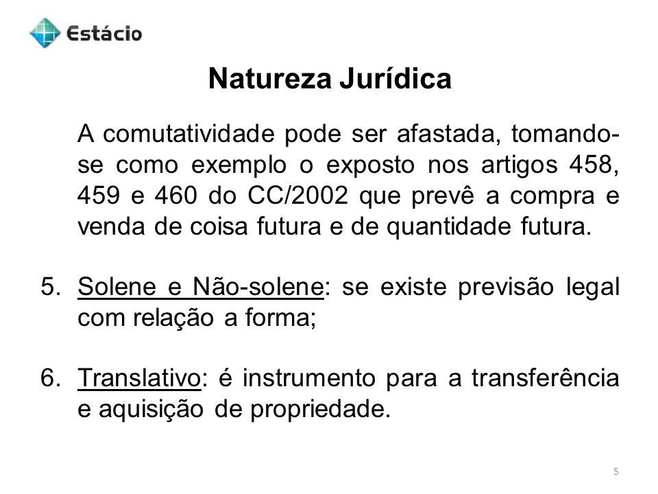 Natureza Jurídica 5 A comutatividade pode ser afastada, tomando- se como exemplo o exposto nos artigos 458, 459 e 460 do CC/2002 que prevê a compra e
