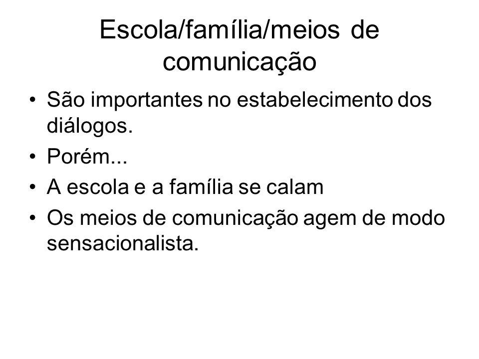 Escola/família/meios de comunicação São importantes no estabelecimento dos diálogos. Porém... A escola e a família se calam Os meios de comunicação ag