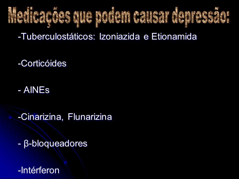 -Tuberculostáticos: Izoniazida e Etionamida -Tuberculostáticos: Izoniazida e Etionamida -Corticóides -Corticóides - AINEs - AINEs -Cinarizina, Flunari