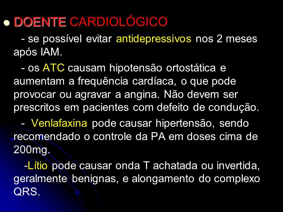 DOENTE DOENTE CARDIOLÓGICO - se possível evitar antidepressivos nos 2 meses após IAM. - os ATC causam hipotensão ortostática e aumentam a frequência c