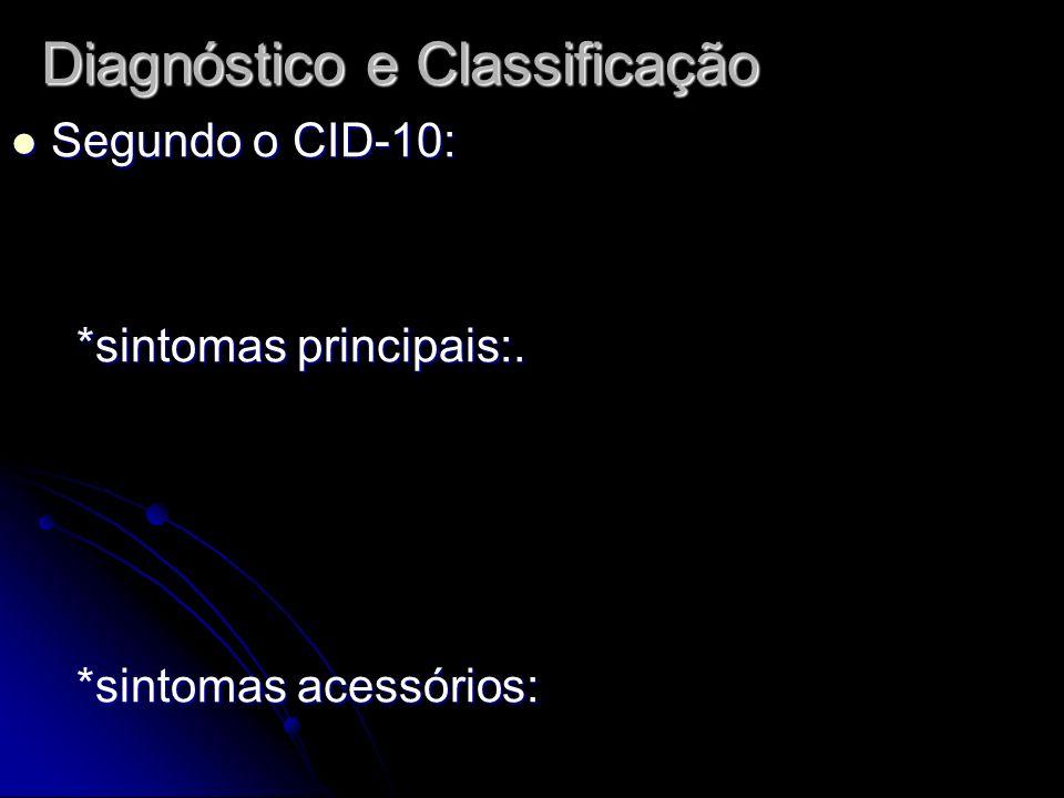 Diagnóstico e Classificação Segundo o CID-10: Segundo o CID-10: *sintomas principais:. *sintomas principais:. *sintomas acessórios: *sintomas acessóri
