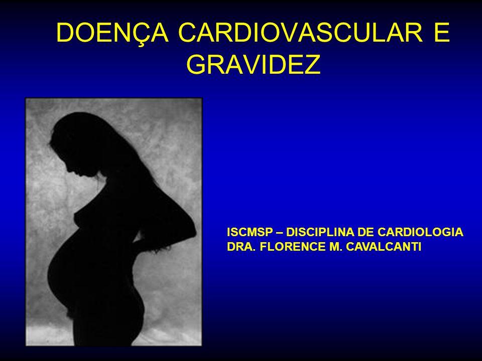 DOENÇA CARDIOVASCULAR E GRAVIDEZ ISCMSP – DISCIPLINA DE CARDIOLOGIA DRA. FLORENCE M. CAVALCANTI