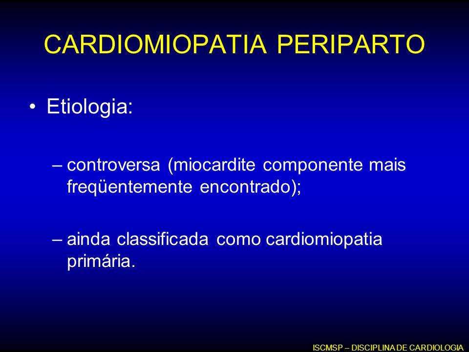 CARDIOMIOPATIA PERIPARTO Etiologia: –controversa (miocardite componente mais freqüentemente encontrado); –ainda classificada como cardiomiopatia primá