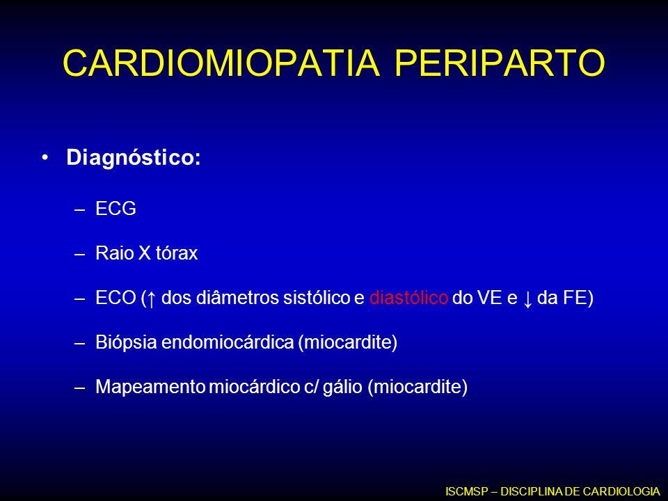 CARDIOMIOPATIA PERIPARTO Diagnóstico: –ECG –Raio X tórax –ECO ( dos diâmetros sistólico e diastólico do VE e da FE) –Biópsia endomiocárdica (miocardit