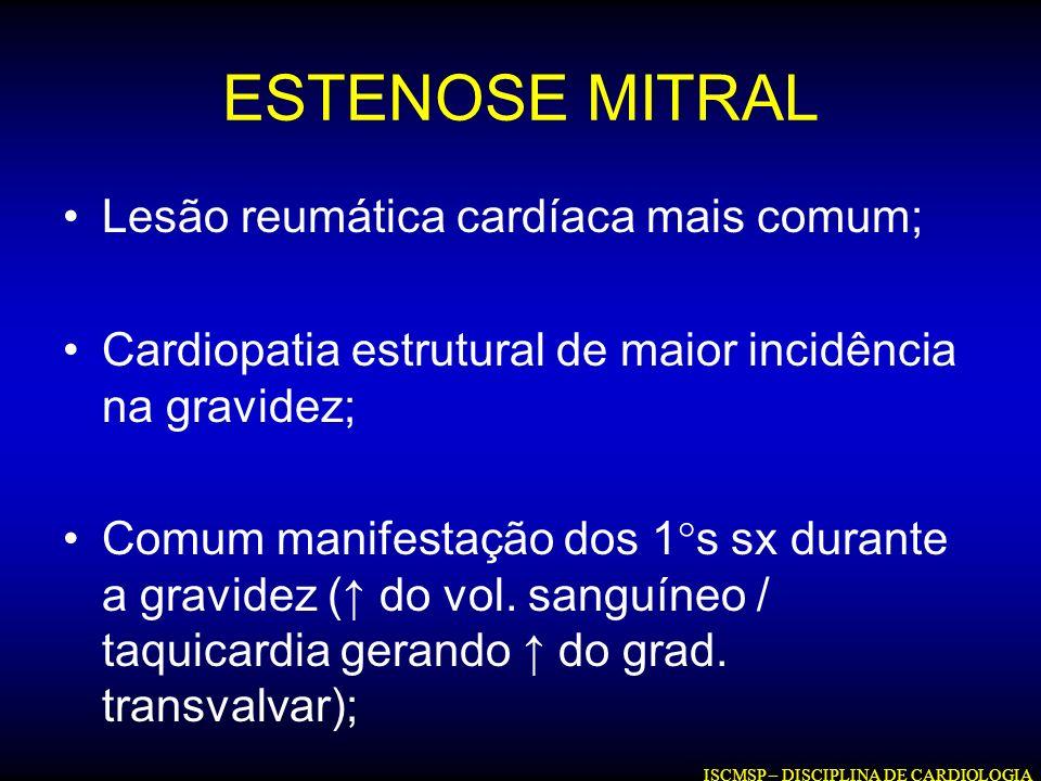 ESTENOSE MITRAL Lesão reumática cardíaca mais comum; Cardiopatia estrutural de maior incidência na gravidez; Comum manifestação dos 1°s sx durante a g