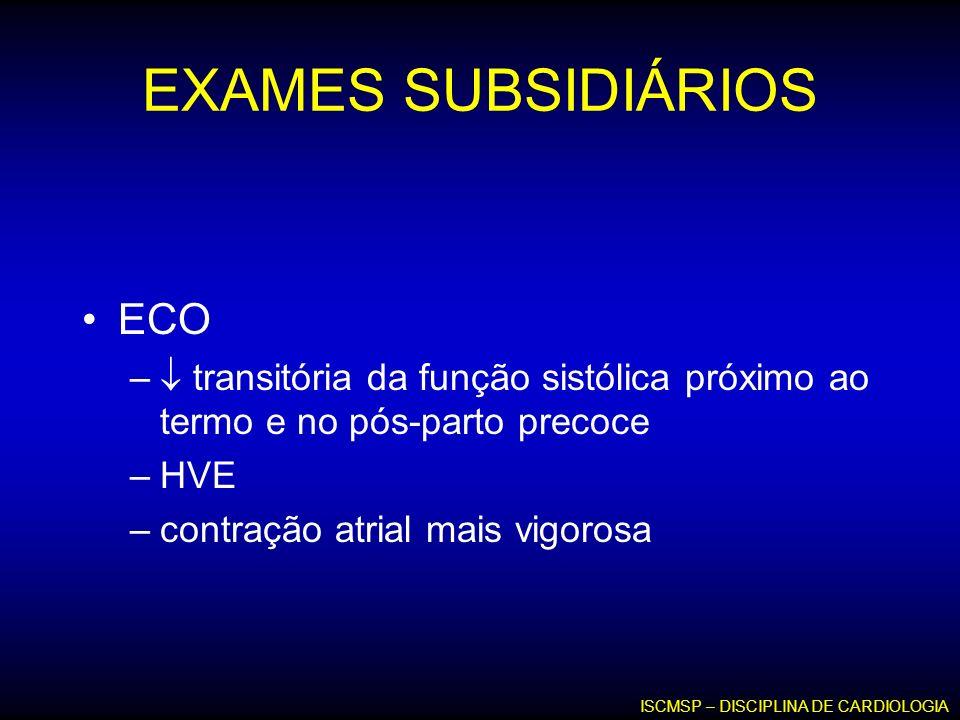 EXAMES SUBSIDIÁRIOS ECO – transitória da função sistólica próximo ao termo e no pós-parto precoce –HVE –contração atrial mais vigorosa ISCMSP – DISCIP