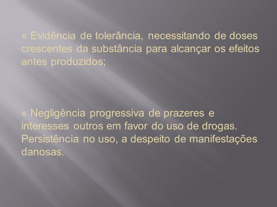« Evidência de tolerância, necessitando de doses crescentes da substância para alcançar os efeitos antes produzidos; « Negligência progressiva de praz