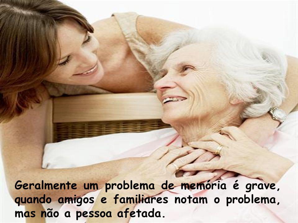 Geralmente um problema de memória é grave, quando amigos e familiares notam o problema, mas não a pessoa afetada.