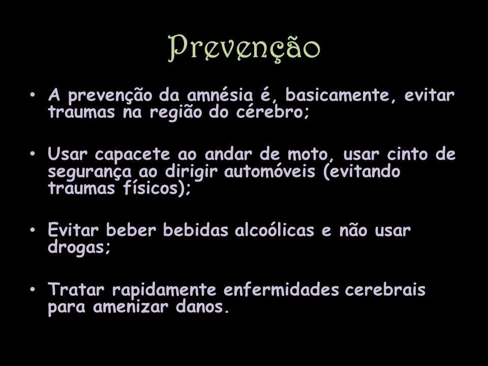 Prevenção A prevenção da amnésia é, basicamente, evitar traumas na região do cérebro; Usar capacete ao andar de moto, usar cinto de segurança ao dirig