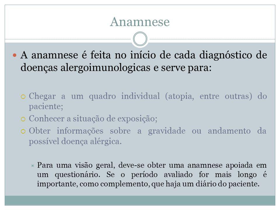 Anamnese A anamnese é feita no início de cada diagnóstico de doenças alergoimunologicas e serve para: Chegar a um quadro individual (atopia, entre out