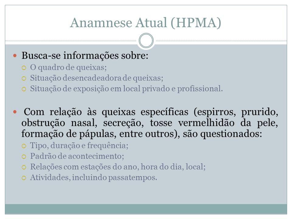 Anamnese Atual (HPMA) Busca-se informações sobre: O quadro de queixas; Situação desencadeadora de queixas; Situação de exposição em local privado e pr