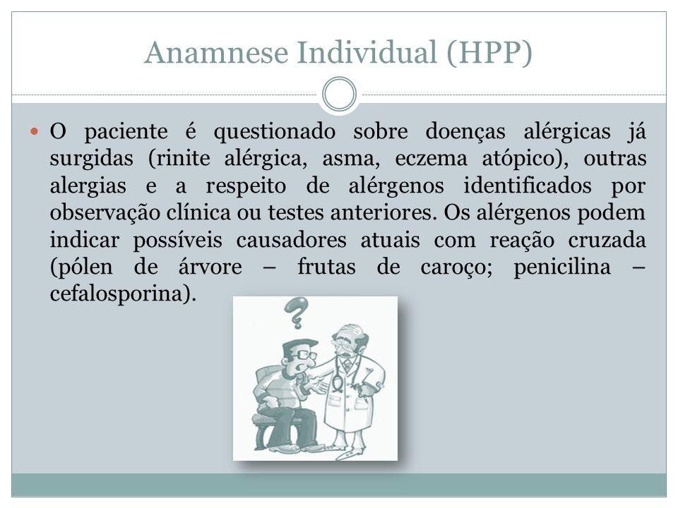 Anamnese Individual (HPP) O paciente é questionado sobre doenças alérgicas já surgidas (rinite alérgica, asma, eczema atópico), outras alergias e a re