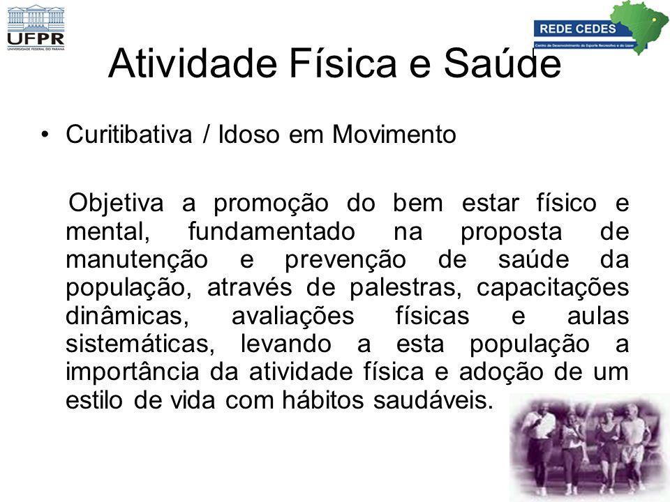 Atividade Física e Saúde Curitibativa / Idoso em Movimento Objetiva a promoção do bem estar físico e mental, fundamentado na proposta de manutenção e