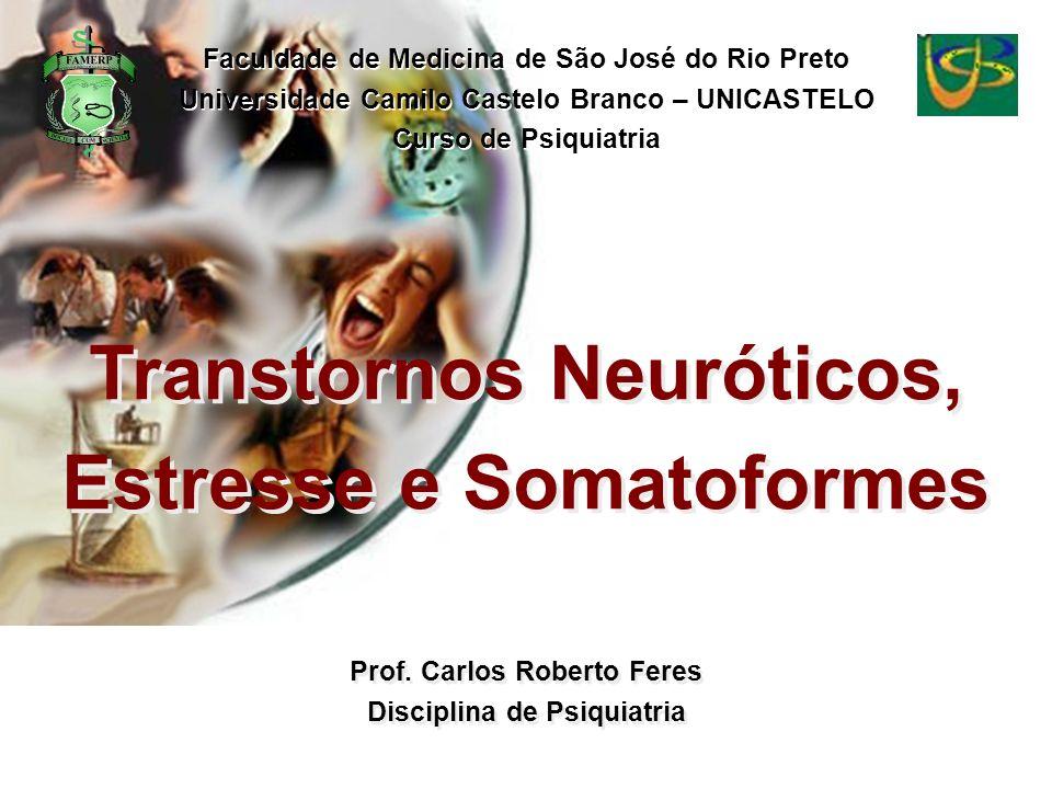 Prof. Carlos Roberto Feres Disciplina de Psiquiatria Prof. Carlos Roberto Feres Disciplina de Psiquiatria Transtornos Neuróticos, Estresse e Somatofor