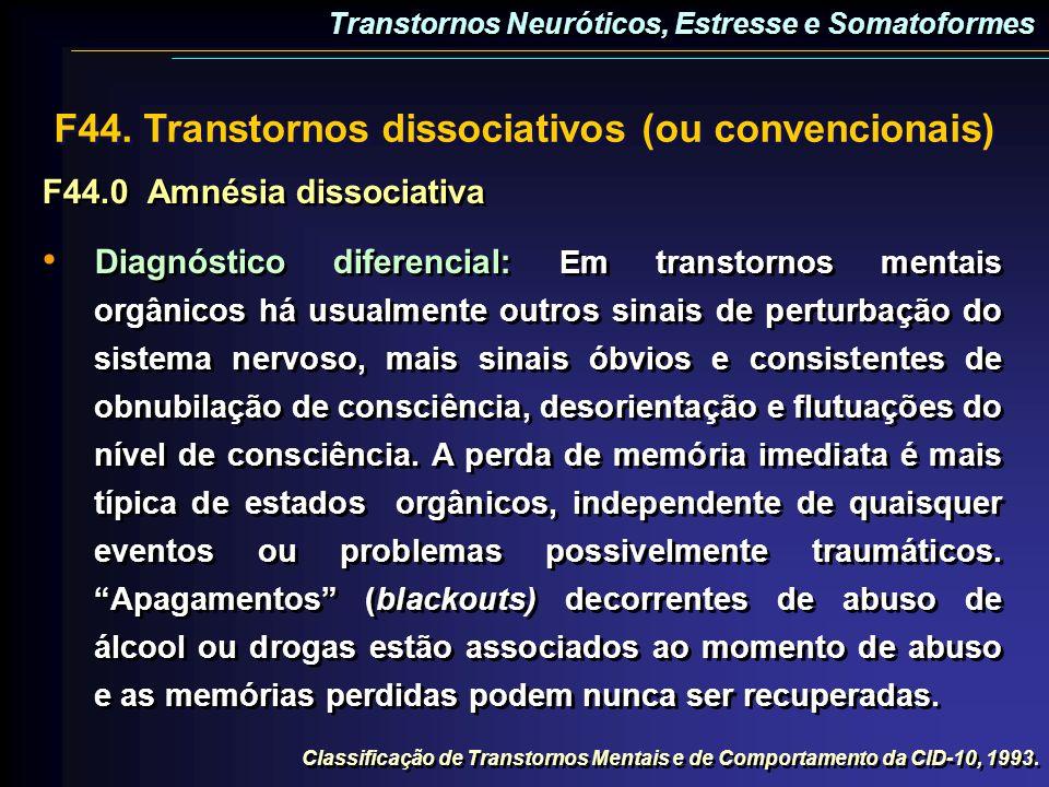 F44. Transtornos dissociativos (ou convencionais) F44.0Amnésia dissociativa Diagnóstico diferencial: Em transtornos mentais orgânicos há usualmente ou