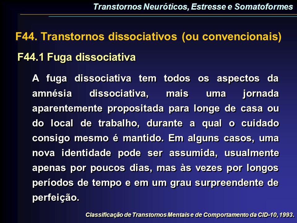 F44. Transtornos dissociativos (ou convencionais) F44.1Fuga dissociativa A fuga dissociativa tem todos os aspectos da amnésia dissociativa, mais uma j