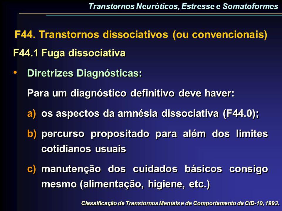 F44. Transtornos dissociativos (ou convencionais) F44.1Fuga dissociativa Diretrizes Diagnósticas: Para um diagnóstico definitivo deve haver: a)os aspe