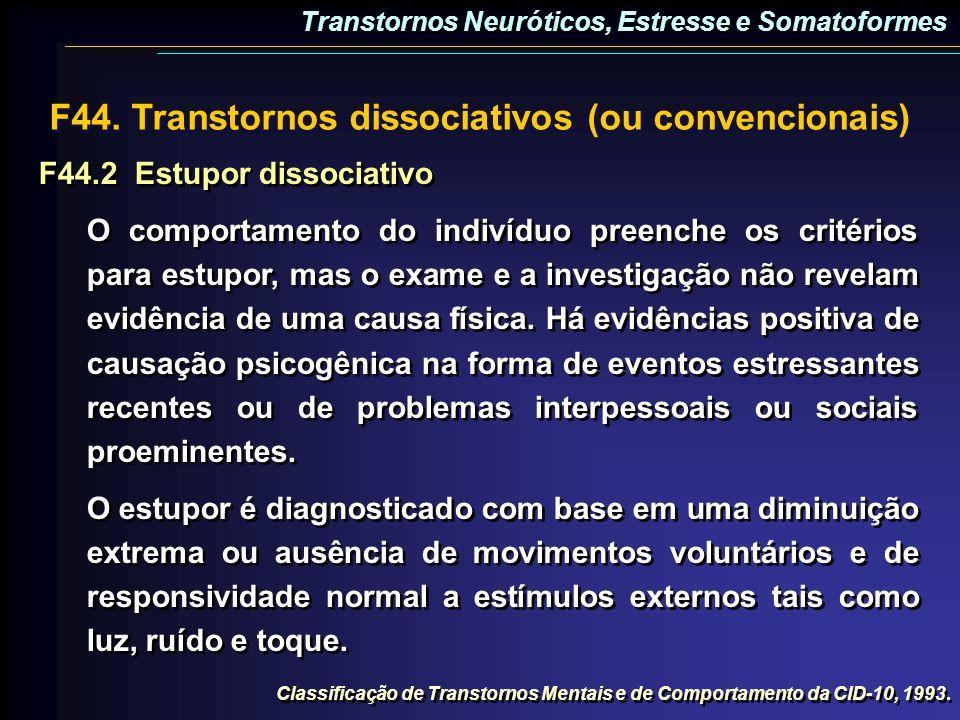 F44. Transtornos dissociativos (ou convencionais) F44.2Estupor dissociativo O comportamento do indivíduo preenche os critérios para estupor, mas o exa