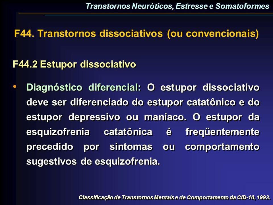 F44. Transtornos dissociativos (ou convencionais) F44.2Estupor dissociativo Diagnóstico diferencial: O estupor dissociativo deve ser diferenciado do e