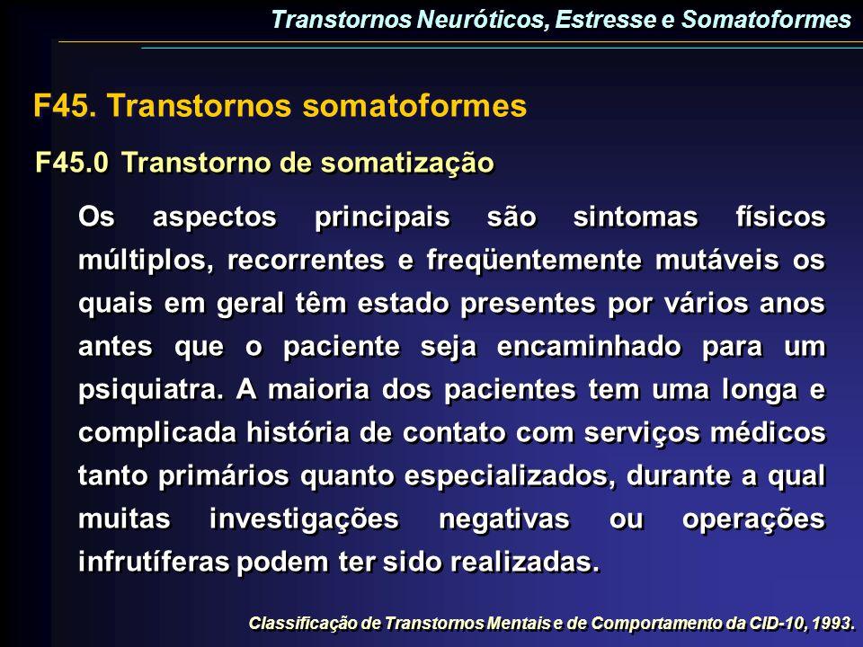 F45.0Transtorno de somatização Os aspectos principais são sintomas físicos múltiplos, recorrentes e freqüentemente mutáveis os quais em geral têm esta